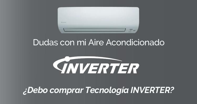Dudas con mi Aire Acondicionado (I): ¿Debo comprar Tecnología INVERTER?