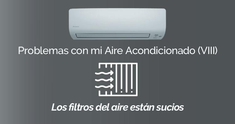 Problemas con mi Aire Acondicionado (VII): Necesito limpiar los filtros
