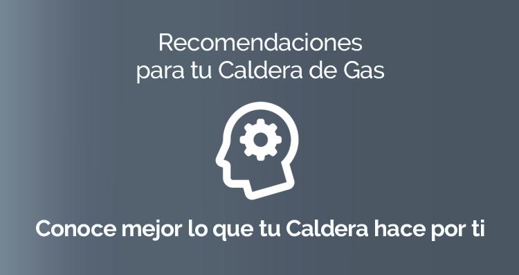 Recomendaciones para tu Caldera de Gas: Conoce mejor lo que tu Caldera hace por ti