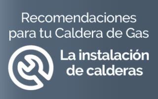 Recomendaciones Instalación Calderas de gas