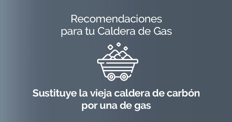 Recomendaciones para tu Caldera de Gas: Sustituye la vieja caldera de carbón por una de gas